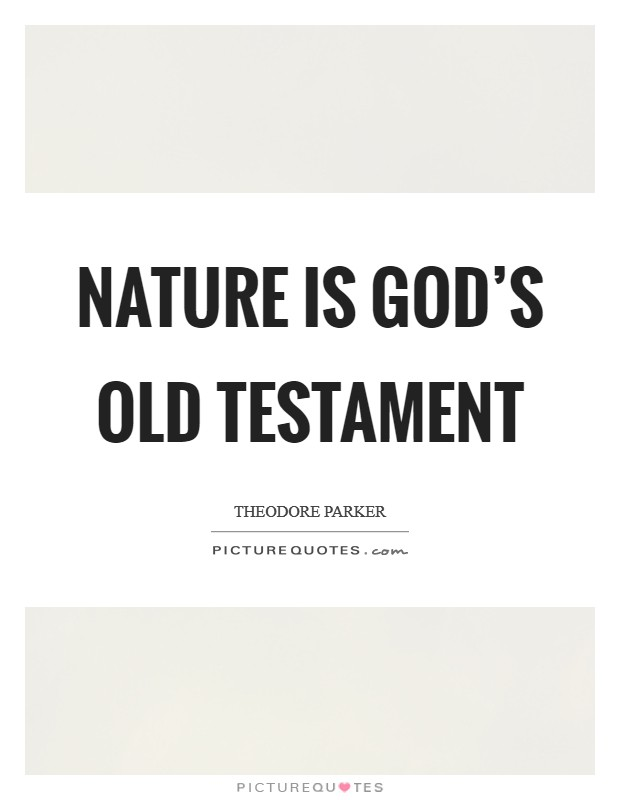 Nature is God's Old Testament Picture Quote #1