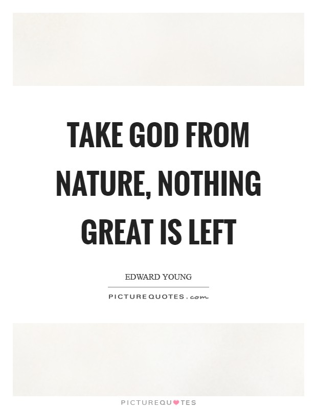 Take God from nature, nothing great is left Picture Quote #1