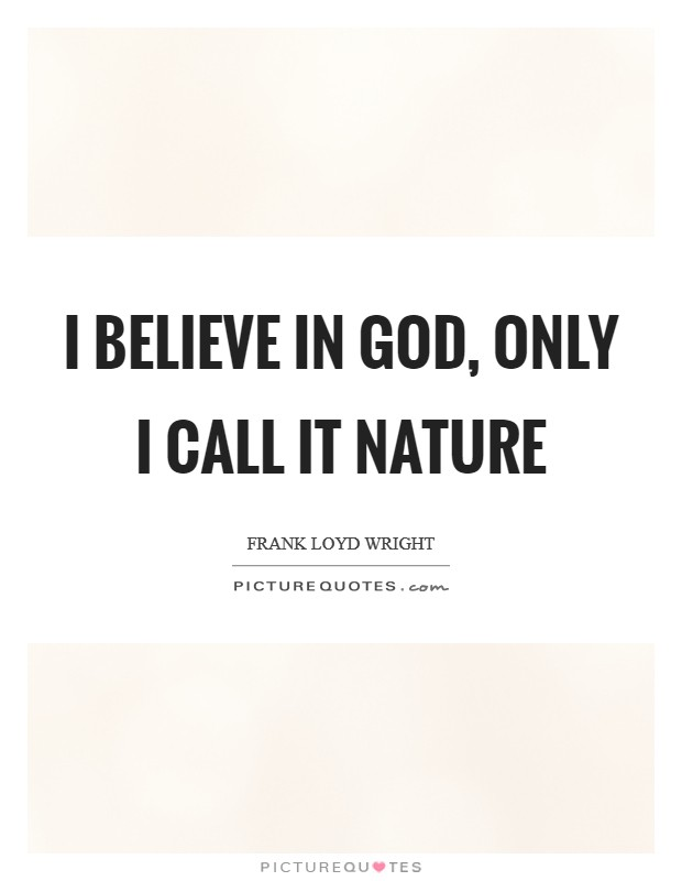I believe in God, only I call it nature Picture Quote #1