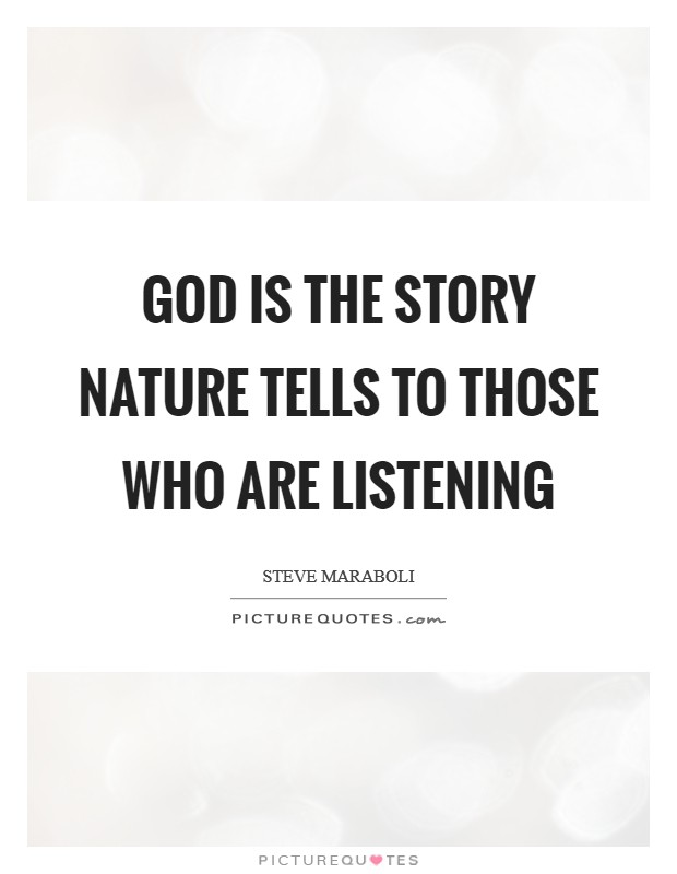 God is the story nature tells to those who are listening Picture Quote #1