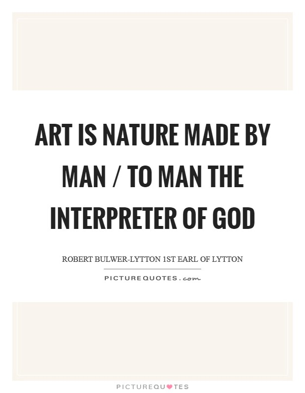 Art is Nature made by Man / To Man the interpreter of God Picture Quote #1