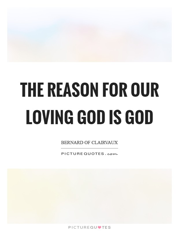 The reason for our loving God is God Picture Quote #1
