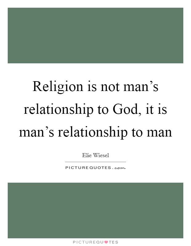 Religion is not man's relationship to God, it is man's relationship to man Picture Quote #1