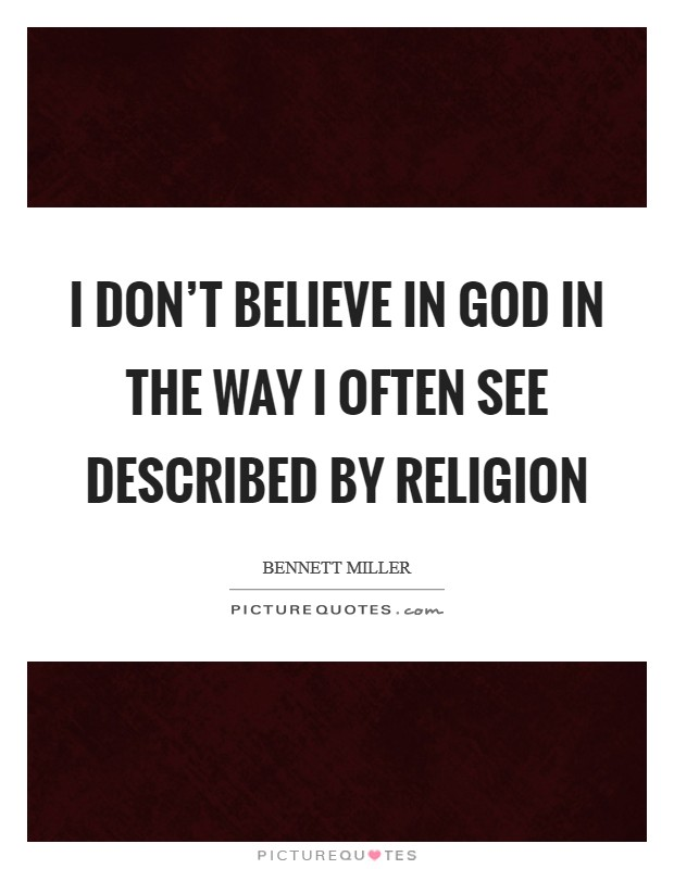 I don't believe in God in the way I often see described by religion Picture Quote #1