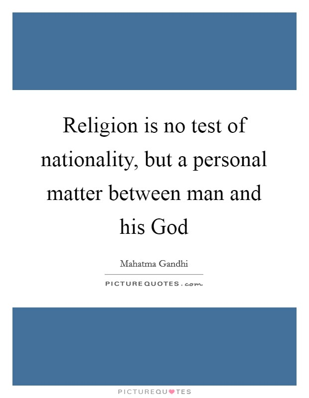 Religion is no test of nationality, but a personal matter between man and his God Picture Quote #1