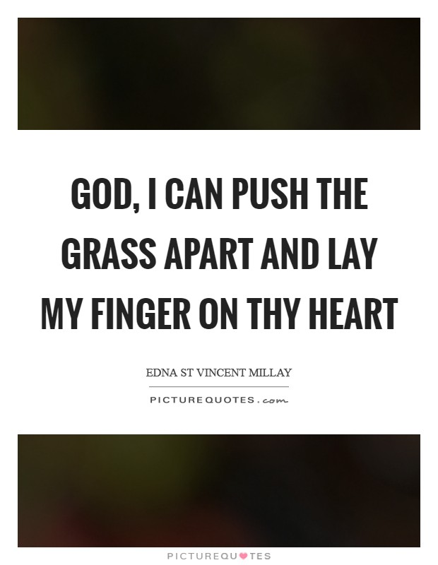 God, I can push the grass apart and lay my finger on Thy heart Picture Quote #1