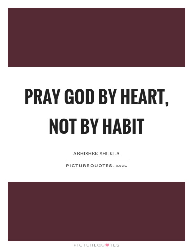 Pray GOD by HEART, Not by HABIT Picture Quote #1
