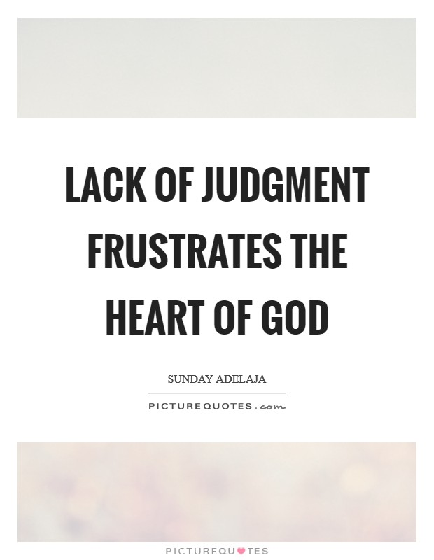 Lack of judgment frustrates the heart of God Picture Quote #1