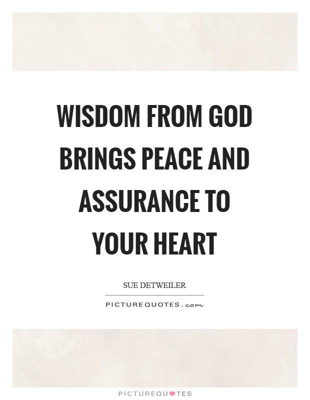 Wisdom from God brings peace and assurance to your heart Picture Quote #1