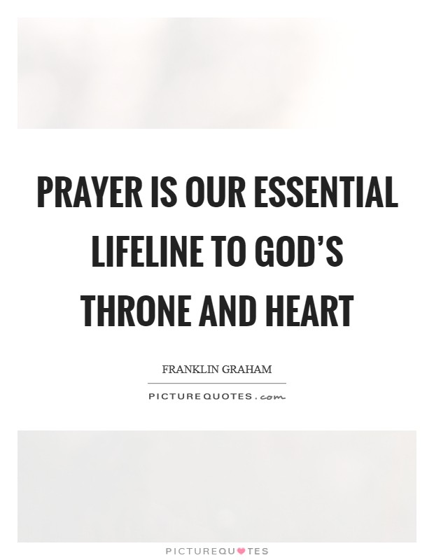 Prayer is our essential lifeline to God's throne and heart Picture Quote #1
