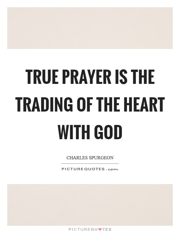 True prayer is the trading of the heart with God Picture Quote #1