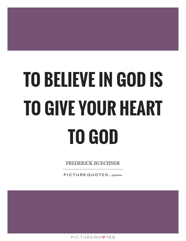 To believe in God is to give your heart to God Picture Quote #1