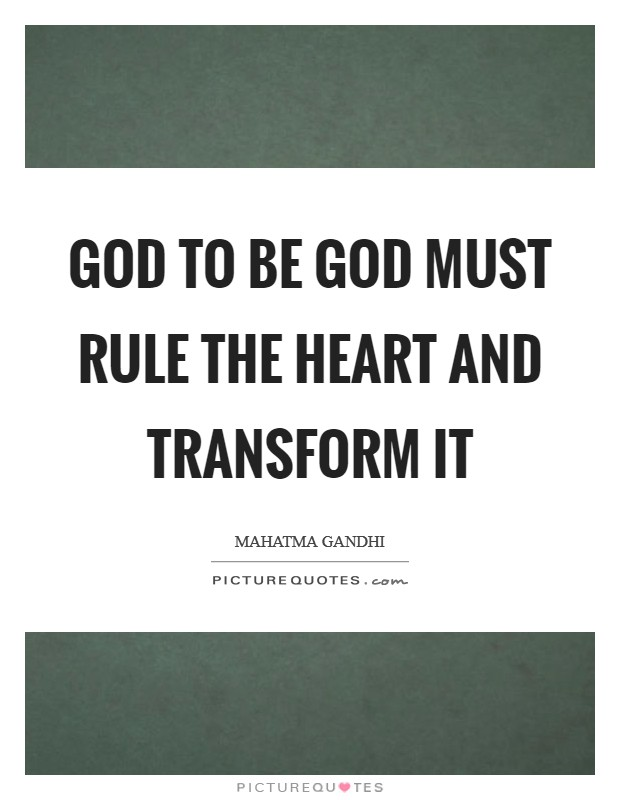 God to be God must rule the heart and transform it Picture Quote #1