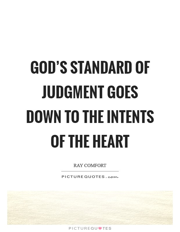 God's standard of judgment goes down to the intents of the heart Picture Quote #1