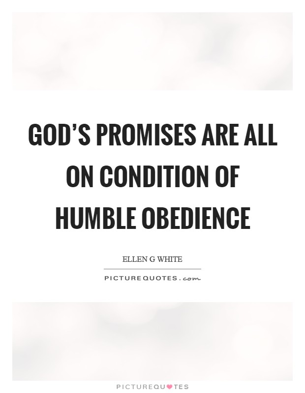 God's promises are all on condition of humble obedience Picture Quote #1