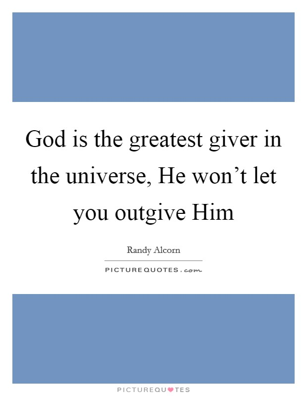 God is the greatest giver in the universe, He won't let you outgive Him Picture Quote #1