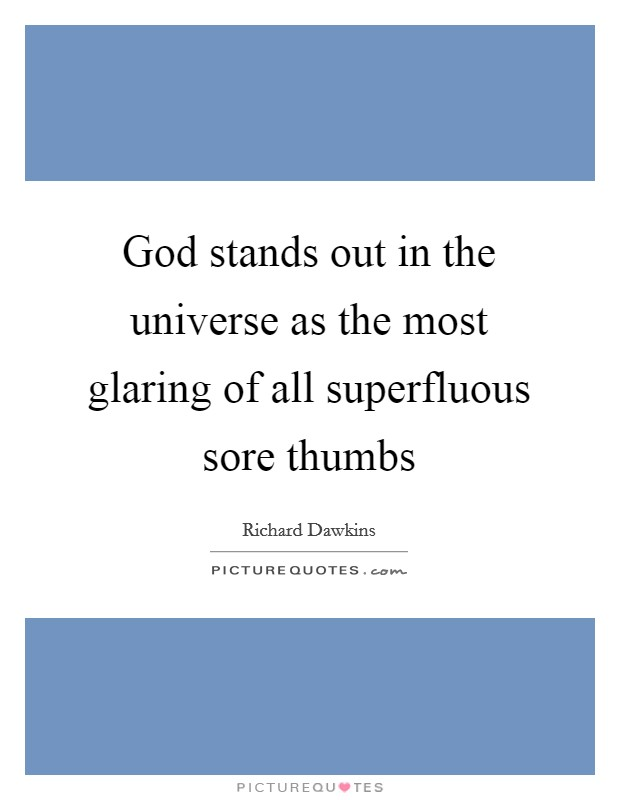 God stands out in the universe as the most glaring of all superfluous sore thumbs Picture Quote #1