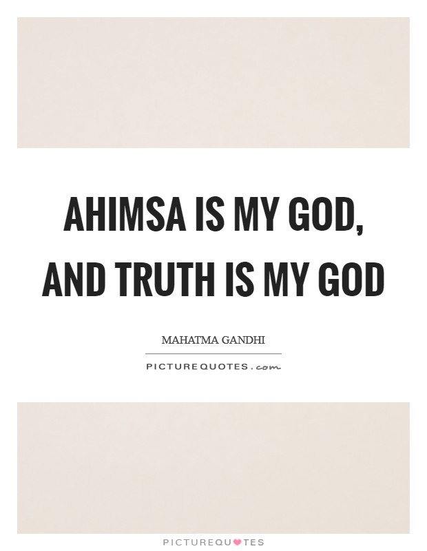 Ahimsa is my God, and Truth is my God Picture Quote #1