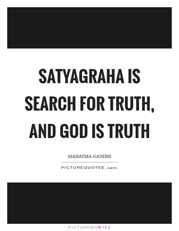 Satyagraha is search for Truth, and God is Truth Picture Quote #1
