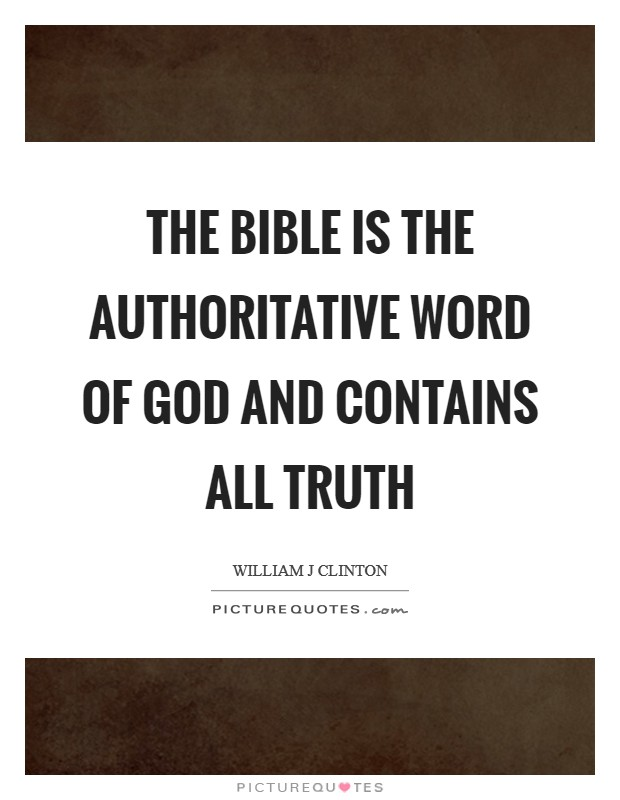 The Bible is the authoritative Word of God and contains all truth Picture Quote #1