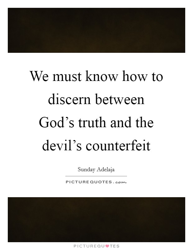 We must know how to discern between God's truth and the ...