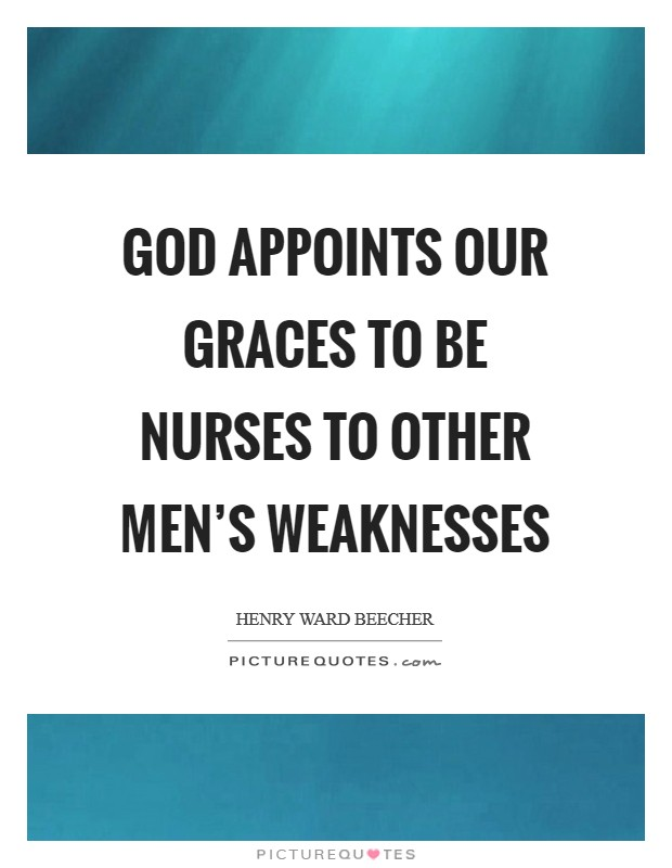 God appoints our graces to be nurses to other men's weaknesses Picture Quote #1