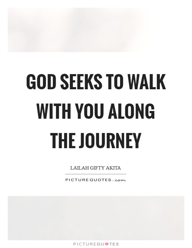 God seeks to walk with you along the journey Picture Quote #1
