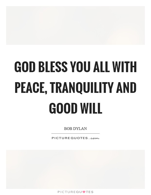 God bless you all with peace, tranquility and good will Picture Quote #1