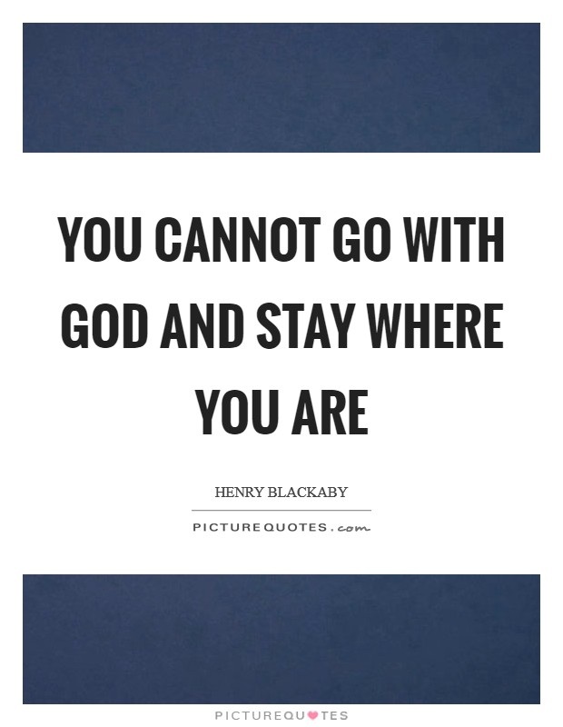 You cannot go with God and stay where you are Picture Quote #1