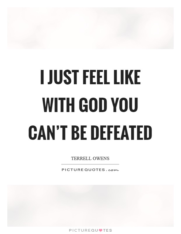 I just feel like with God you can't be defeated Picture Quote #1