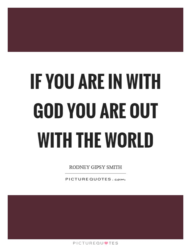 If you are in with God you are out with the world Picture Quote #1