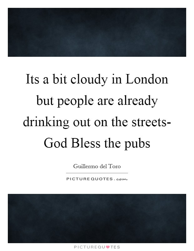 Its a bit cloudy in London but people are already drinking out on the streets- God Bless the pubs Picture Quote #1