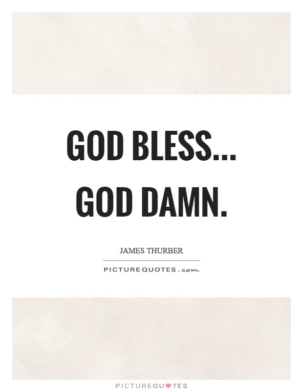 God bless... God damn Picture Quote #1