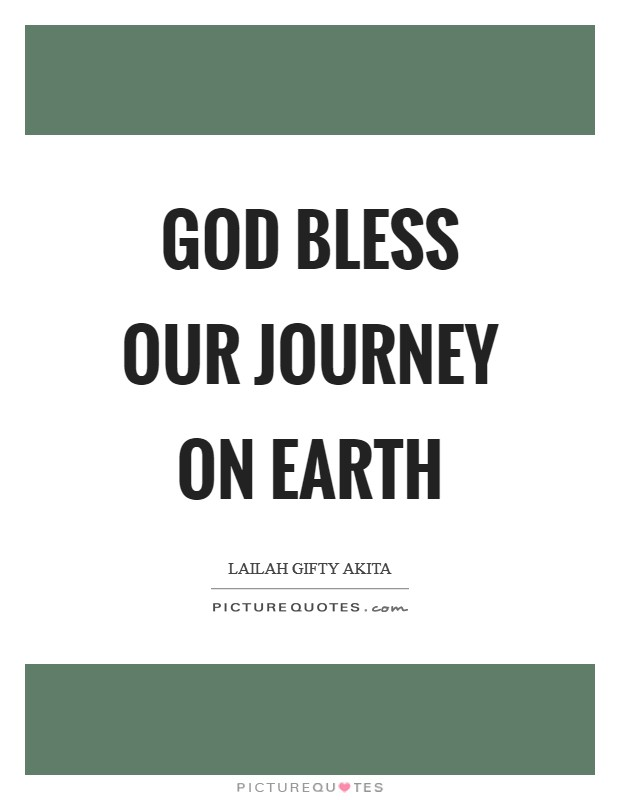 God bless our journey on earth Picture Quote #1