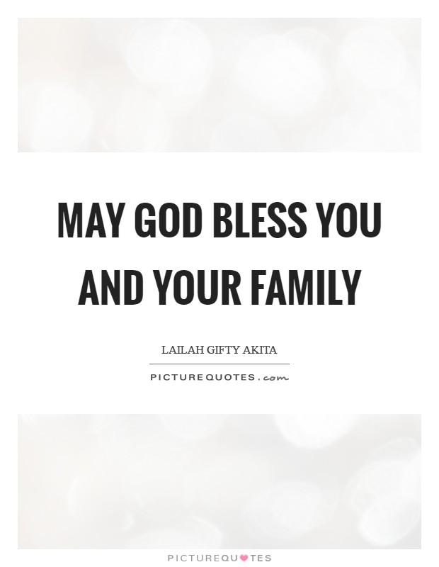 May God bless you and your family Picture Quote #1
