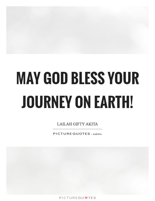 May God bless your journey on earth! Picture Quote #1