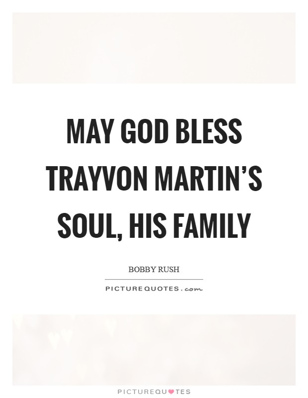 May God bless Trayvon Martin's soul, his family Picture Quote #1