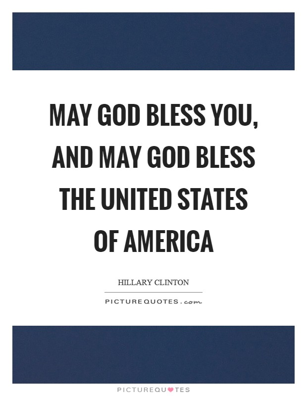 May God bless you, and may God bless the United States of America Picture Quote #1