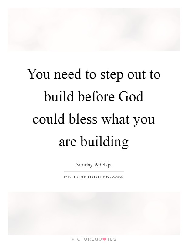 You need to step out to build before god could bless what for What do you need to build a house