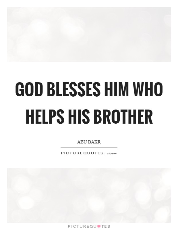 God blesses him who helps his brother Picture Quote #1