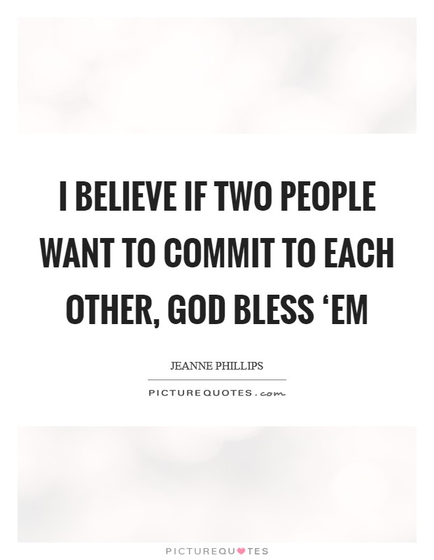 I believe if two people want to commit to each other, God bless 'em Picture Quote #1