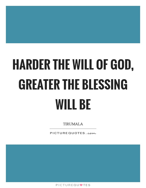 Harder The will of God, Greater The blessing will be Picture Quote #1