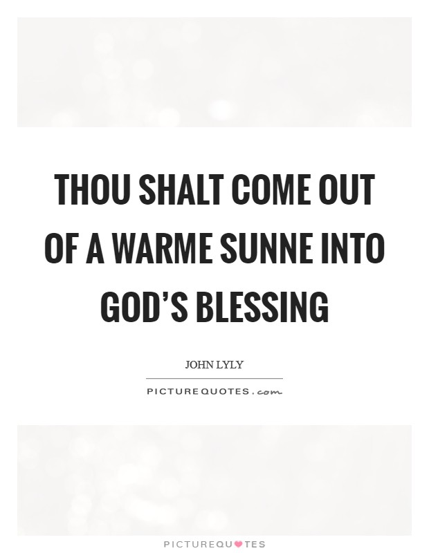Thou shalt come out of a warme Sunne into God's blessing Picture Quote #1