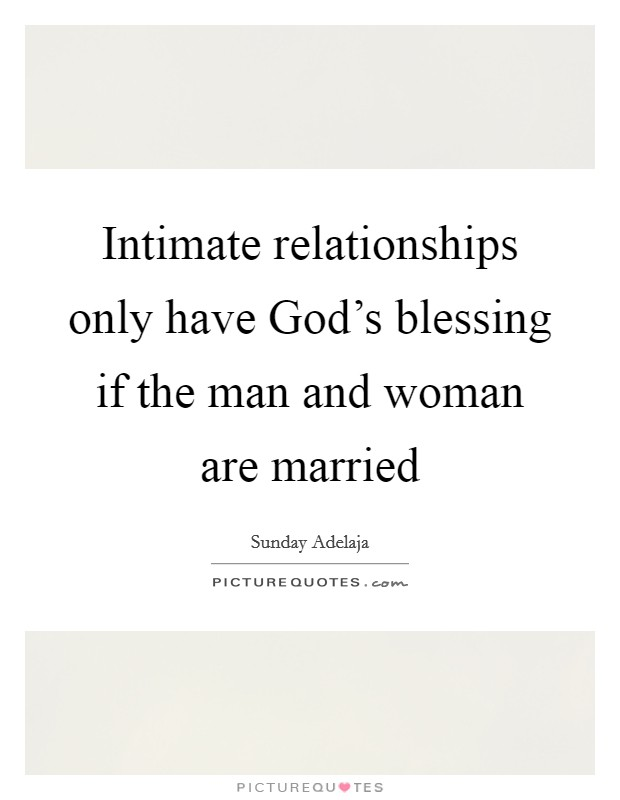 Intimate relationships only have God's blessing if the man and woman are married Picture Quote #1