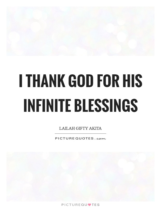I thank God for His infinite blessings Picture Quote #1