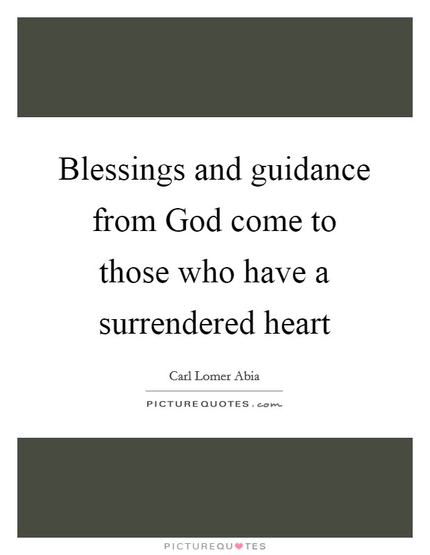 Blessings and guidance from God come to those who have a surrendered heart Picture Quote #1