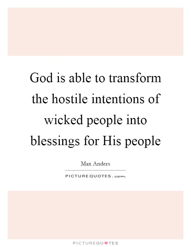 God is able to transform the hostile intentions of wicked people into blessings for His people Picture Quote #1