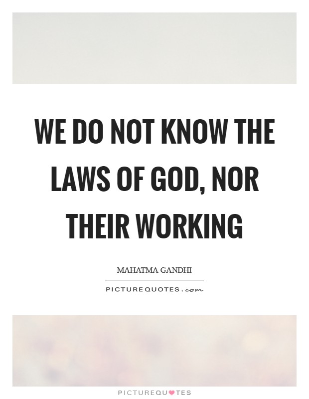 We do not know the laws of God, nor their working Picture Quote #1