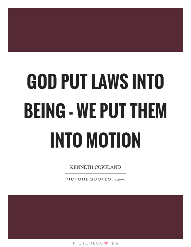 God put laws into being - we put them into motion Picture Quote #1