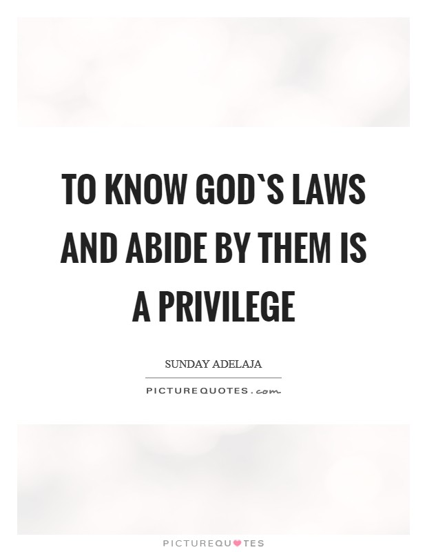 To know God`s laws and abide by them is a privilege Picture Quote #1